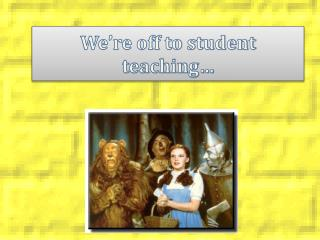 We're off to student teaching…