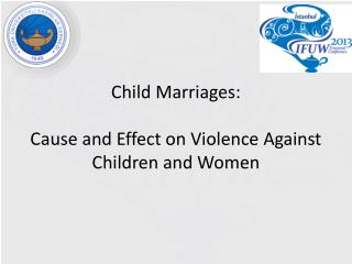 Child  Marriages : Cause  and Effect on Violence Against  Children  and Women