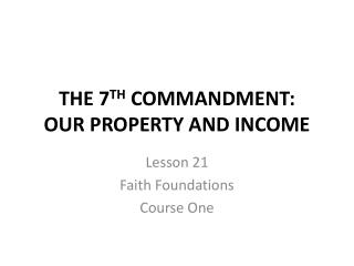 THE 7 TH  COMMANDMENT: OUR PROPERTY AND INCOME