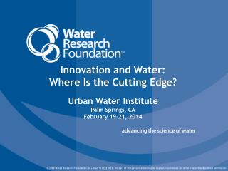 Innovation and Water: Where Is the Cutting Edge? Urban Water Institute Palm Springs, CA