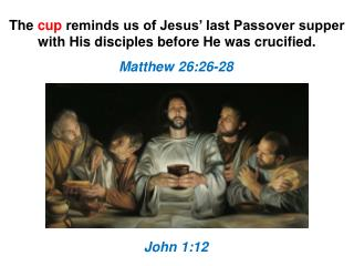 The  cup  reminds us of Jesus' last Passover supper with His disciples before He was crucified.