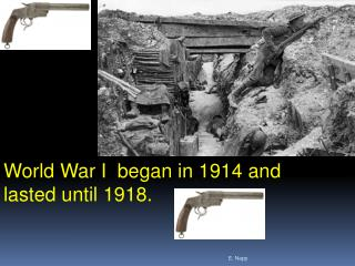 World War I  began  in  1914 and lasted until  1918.