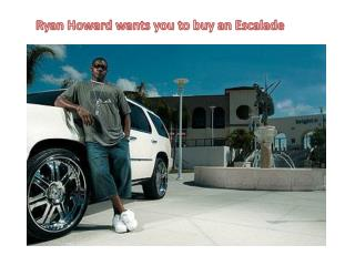 Ryan Howard wants you to buy an Escalade