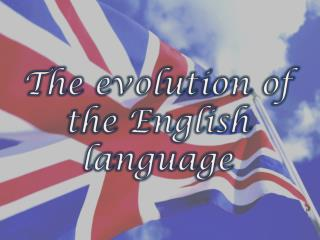 The  evolution of  the English  language