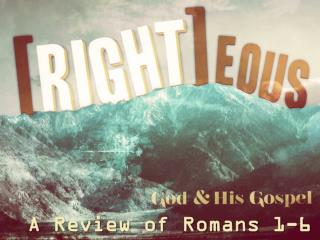 A Review of Romans 1-6