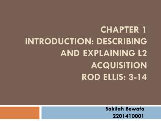 CHAPTER 1 Introduction: describing and explaining L2 acquisition Rod Ellis: 3-14