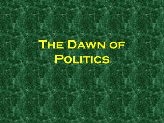 The Dawn of Politics