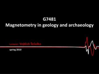 G7481  Magnetometry  in geology and archaeology