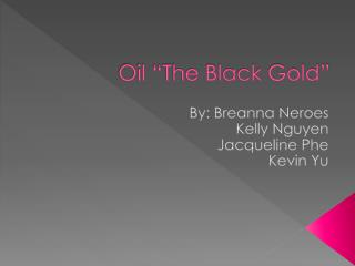 "Oil ""The Black Gold"""