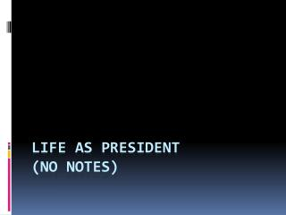Life as President (No  Notes)