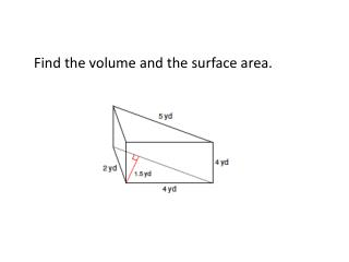 Find the volume and the surface area.