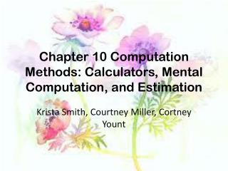 Chapter 10 Computation Methods: Calculators, Mental Computation, and Estimation