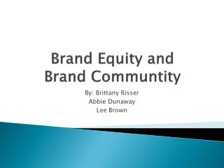 Brand Equity and Brand  Communtity