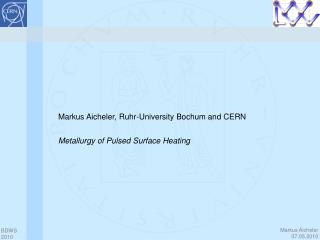 Markus Aicheler, Ruhr-University Bochum and CERN Metallurgy of  Pulsed Surface Heating