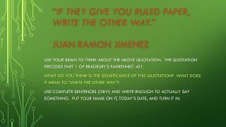 """If  they give you ruled paper, write the other way .""   Juan  Ramon Jimenez"