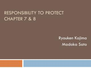 Responsibility to protect chapter 7 & 8