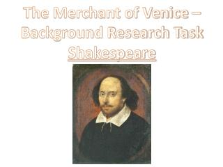 The Merchant of Venice  – Background Research Task Shakespeare