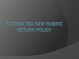 Florida TSA New Rubric Return Policy