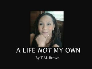 A Life Not My Own