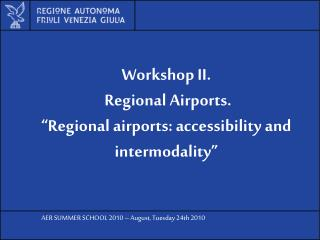 "Workshop II.  Regional Airports. ""Regional airports: accessibility and intermodality"""