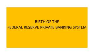 BIRTH OF THE  FEDERAL RESERVE PRIVATE BANKING SYSTEM