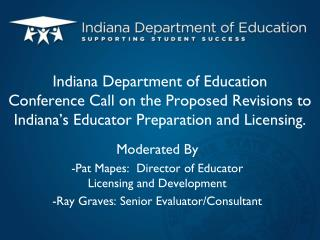 Moderated By -Pat Mapes:  Director of Educator Licensing and Development