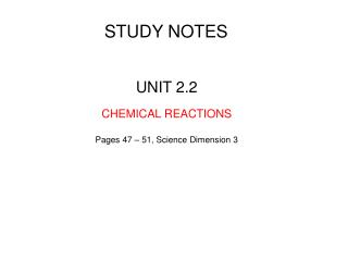 UNIT 2.2 CHEMICAL REACTIONS Pages 47 – 51, Science Dimension 3
