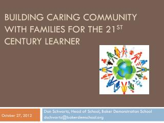 BuiLding  Caring Community WITH Families for the 21 st  Century learner