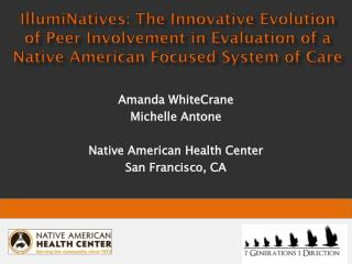 Amanda WhiteCrane Michelle Antone Native American Health Center San Francisco, CA