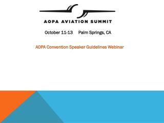 October 11-13     Palm Springs, CA AOPA Convention Speaker Guidelines Webinar