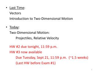 Last Time : 	Vectors 	Introduction to Two-Dimensional Motion Today : Two-Dimensional Motion: