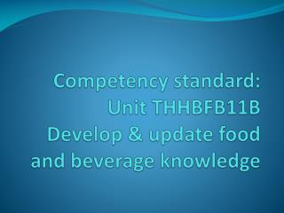 Competency standard: Unit THHBFB11B Develop & update food and beverage knowledge
