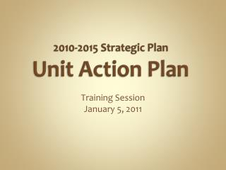2010-2015 Strategic Plan Unit Action Plan