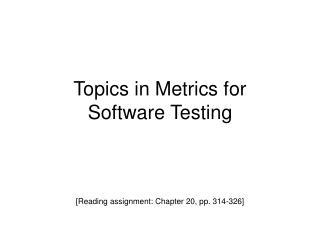 Topics in Metrics for Software Testing