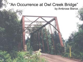 """An Occurrence at Owl Creek Bridge""  by Ambrose Bierce"