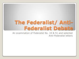 The Federalist/ Anti-Federalist Debate