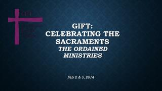 GIFT: Celebrating the Sacraments The Ordained Ministries