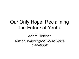 Our Only Hope: Reclaiming the Future of Youth