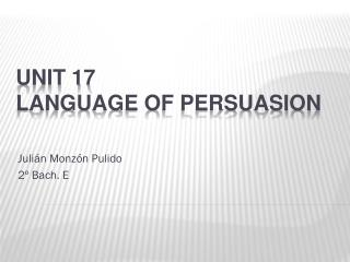 UNIT 17 Language of persuasion