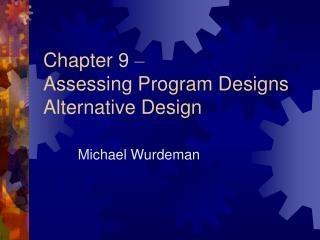 Chapter 9 – Assessing Program Designs Alternative Design