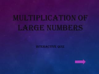 Multiplication of LARGE NUMBERS INTERACTIVE QUIZ