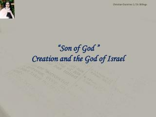 """Son of God "" Creation and the God of Israel"