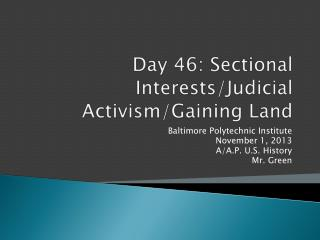 Day 46: Sectional Interests/Judicial Activism/Gaining Land
