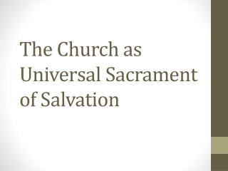 The Church as Universal Sacrament of Salvation