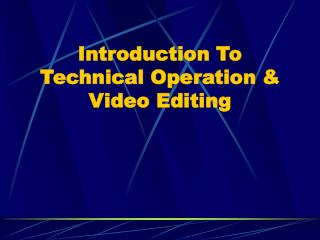 Introduction To Technical Operation & Video Editing