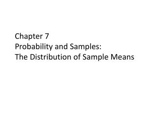 Chapter 7 Probability and Samples:  The  Distribution of Sample Means
