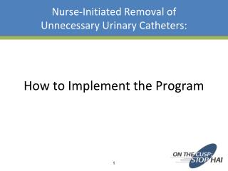 Nurse-Initiated Removal of  Unnecessary Urinary Catheters: