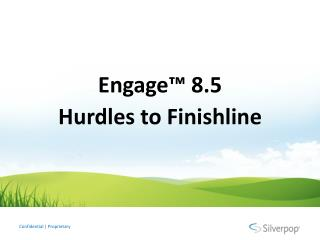 Engage ™  8.5 Hurdles to  Finishline