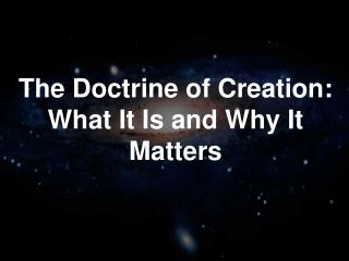 The Doctrine of Creation: What It Is and Why It Matters