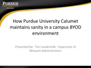 How Purdue University Calumet maintains sanity in a campus  BYOD environment